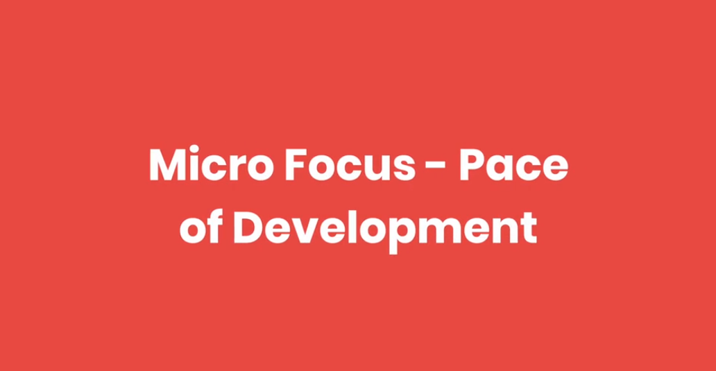 Micro Focus - how they develop software, Pace of Development